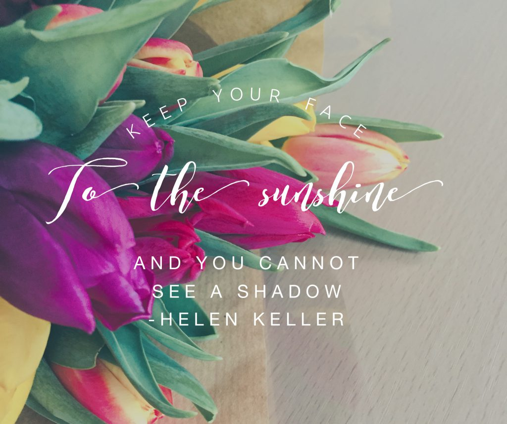 """""""Keep your face to the sunshine and you cannot see a shadow"""" Helen Keller, quote, caffeineberry.com"""