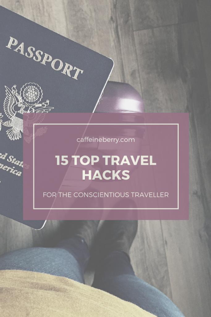 15 top travel hacks for the conscientious traveller - caffeineberry.com